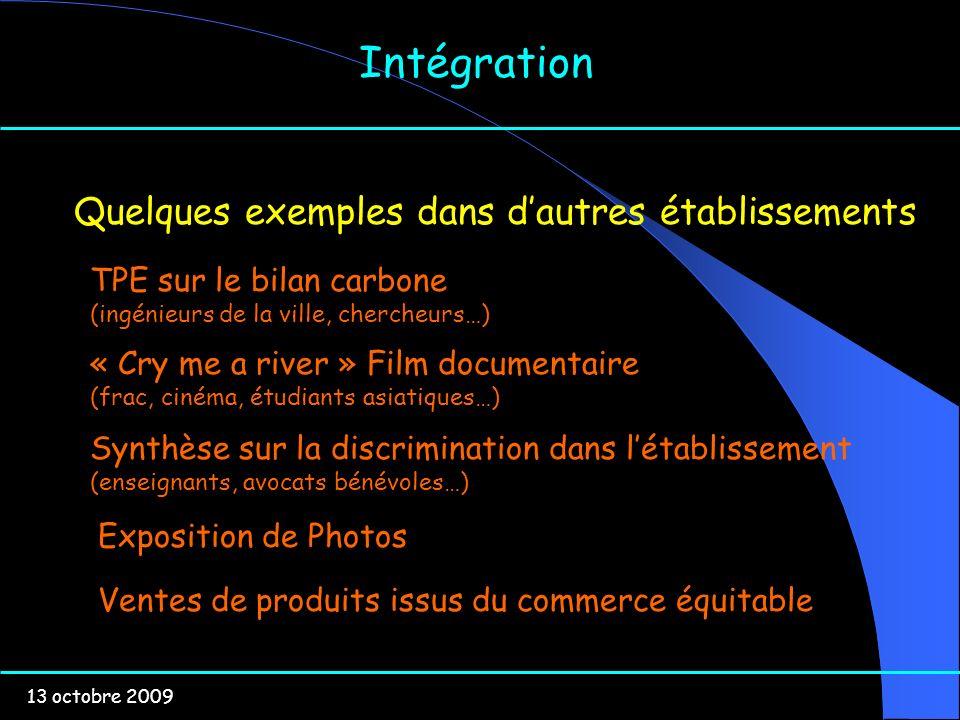 13 octobre 2009 Intégration Quelques exemples dans dautres établissements « Cry me a river » Film documentaire (frac, cinéma, étudiants asiatiques…) T