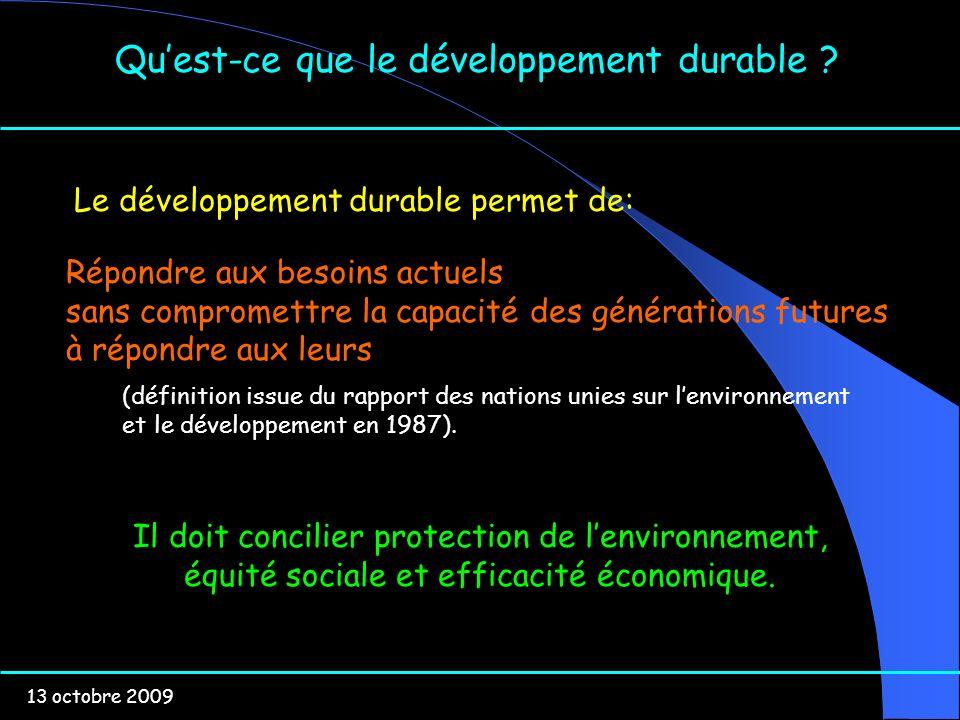 13 octobre 2009 Quest-ce que le développement durable ? Répondre aux besoins actuels sans compromettre la capacité des générations futures à répondre