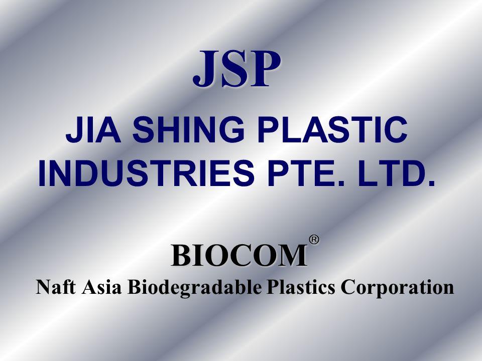 BIOCOM BIOCOM Naft Asia Biodegradable Plastics Corporation JSP JIA SHING PLASTIC INDUSTRIES PTE. LTD.