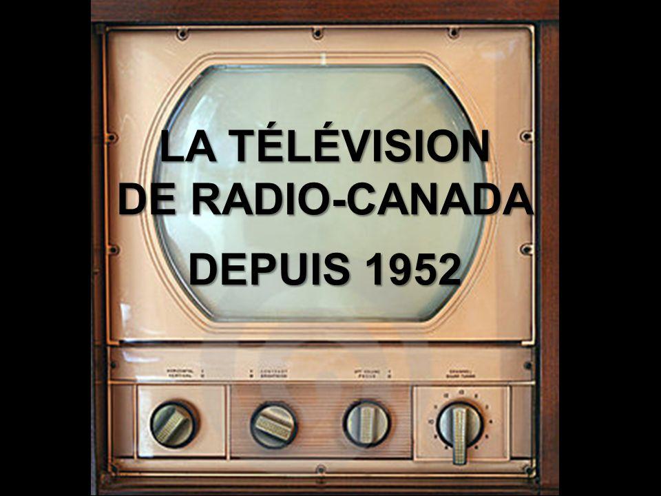 LA TÉLÉVISION DE RADIO-CANADA DEPUIS 1952