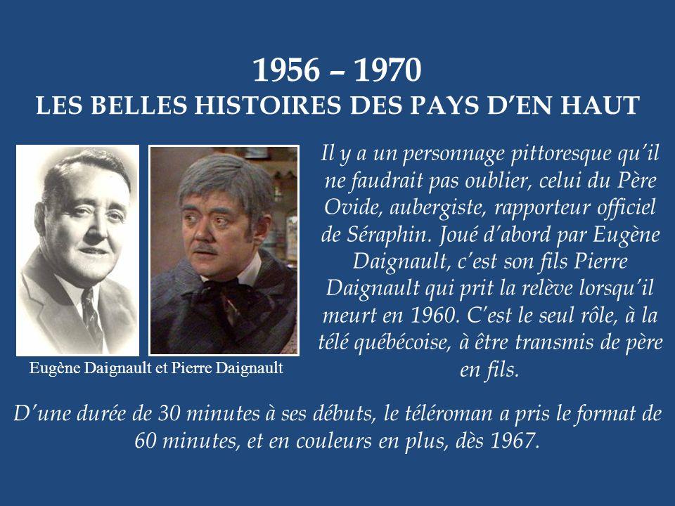 1956 – 1970 LES BELLES HISTOIRES DES PAYS DEN HAUT Guy Provost et Andrée Boucher René Caron et Paul Desmarteaux Dautres personnages nous rappellent ce
