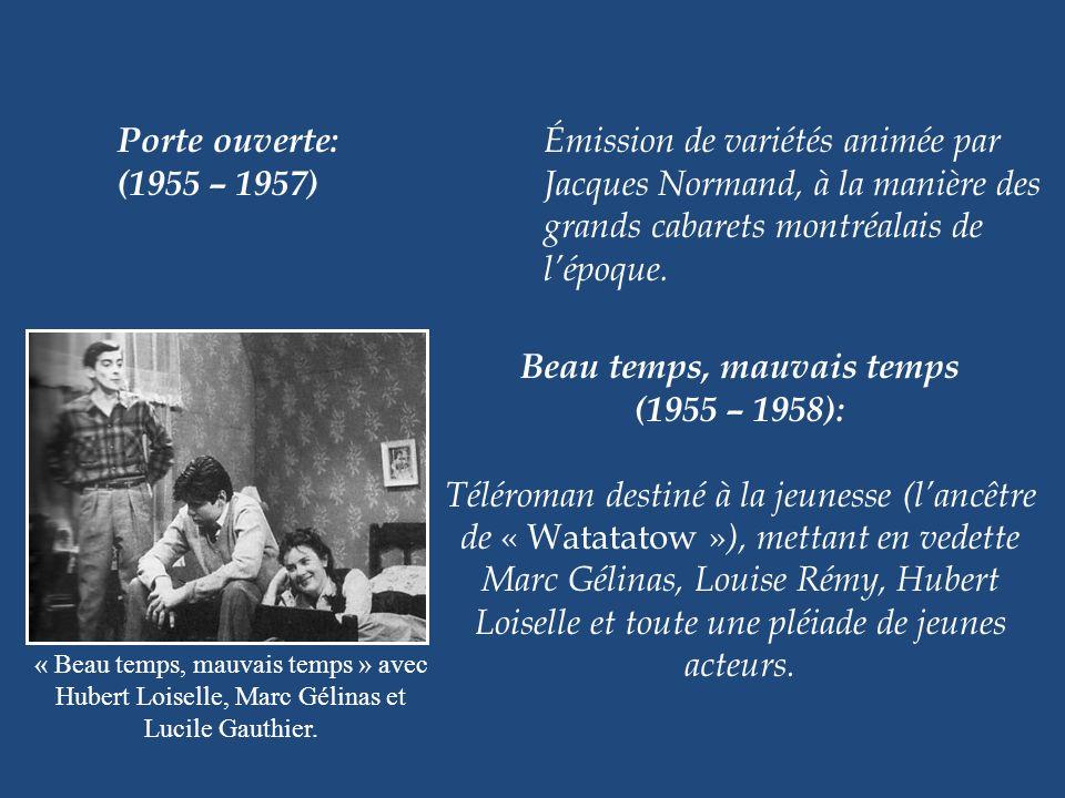 La rigolade: Émission dhumour animée par (1955 – 1958) Denis Drouin. Maman Fon Fon: Cette émission était une genre de (1955 – 1962) maternelle pour le