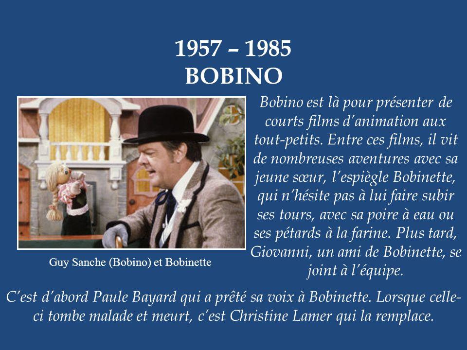 1957 – 1985 BOBINO Guy Sanche (Bobino) et Bobinette en 1970 Radio-Canada est reconnu pour avoir produit des émissions jeunesse inoubliables. Le « clas