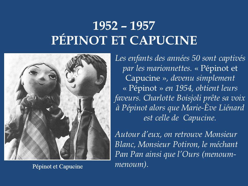 1952 – 1957 PÉPINOT ET CAPUCINE Les enfants des années 50 sont captivés par les marionnettes.