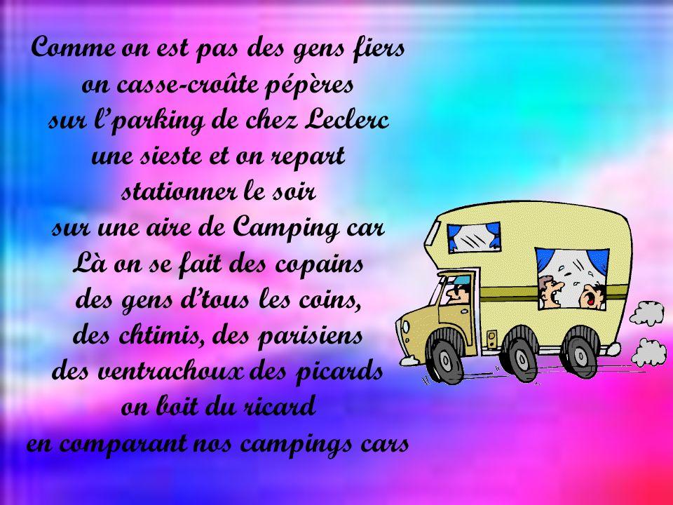 Ah ! Cest fou cquon est peinard dans notre beau camping car On ndépasse jamais lsoixante et on freine dans les descentes Si ceux qui nous suivent séne