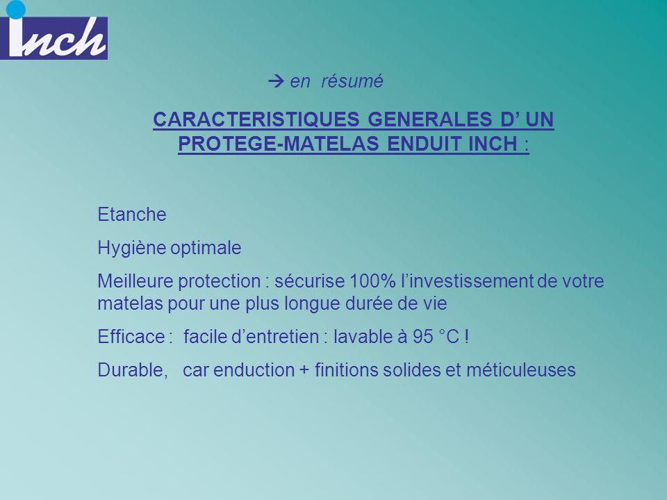 CARACTERISTIQUES GENERALES D UN PROTEGE-MATELAS ENDUIT INCH : Etanche Hygiène optimale Meilleure protection : sécurise 100% linvestissement de votre m