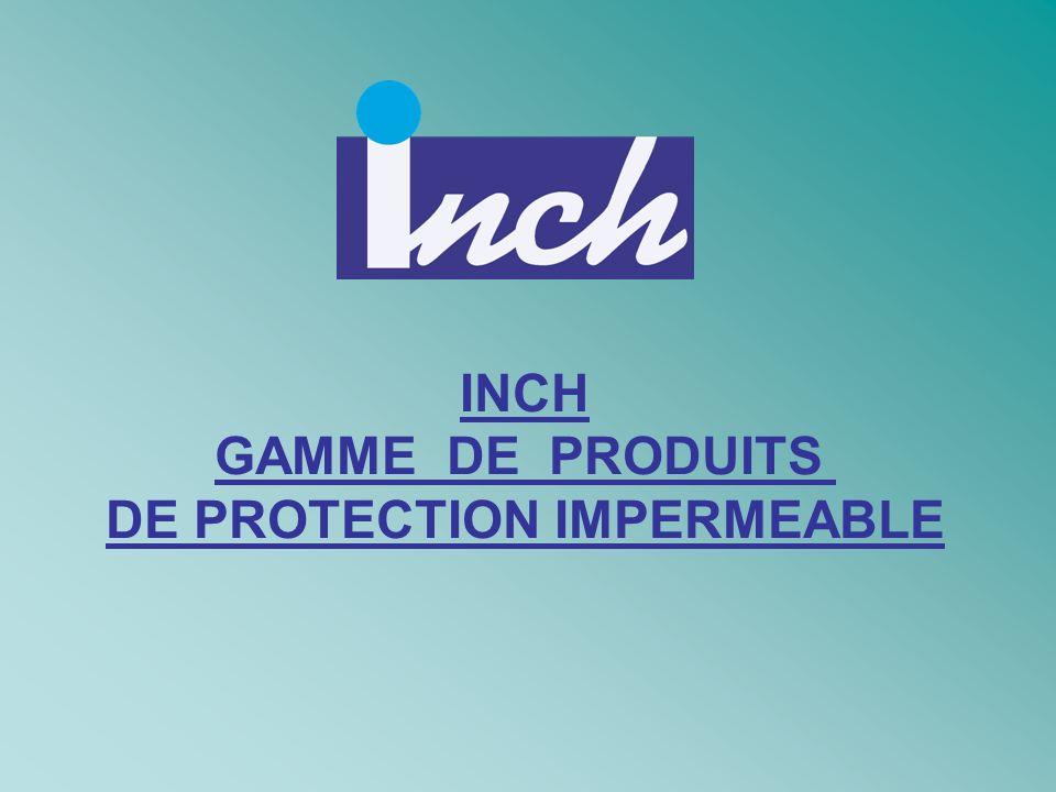INCH GAMME DE PRODUITS DE PROTECTION IMPERMEABLE