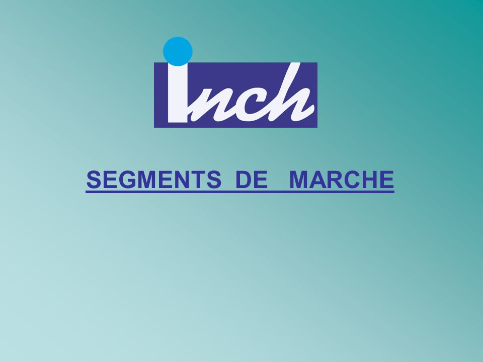 SEGMENTS DE MARCHE