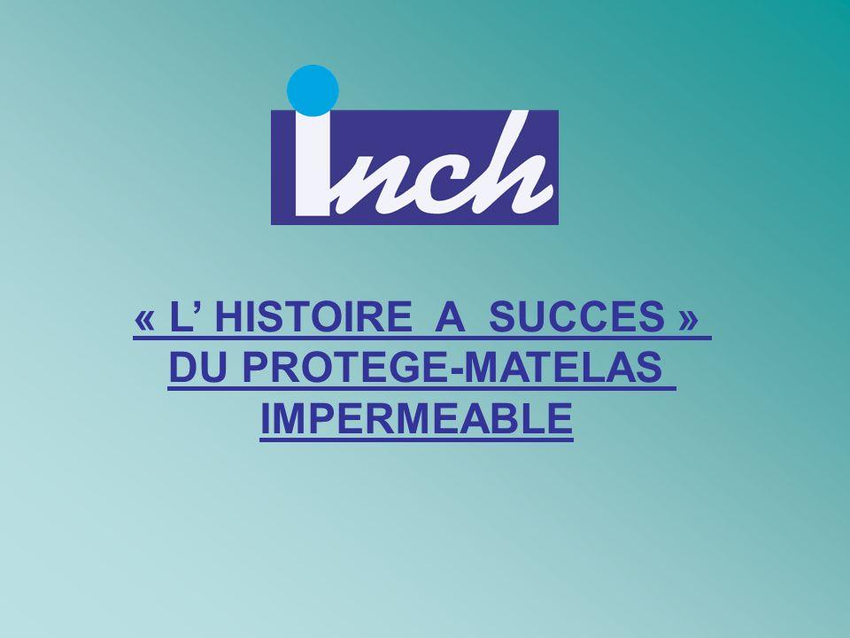 « L HISTOIRE A SUCCES » DU PROTEGE-MATELAS IMPERMEABLE