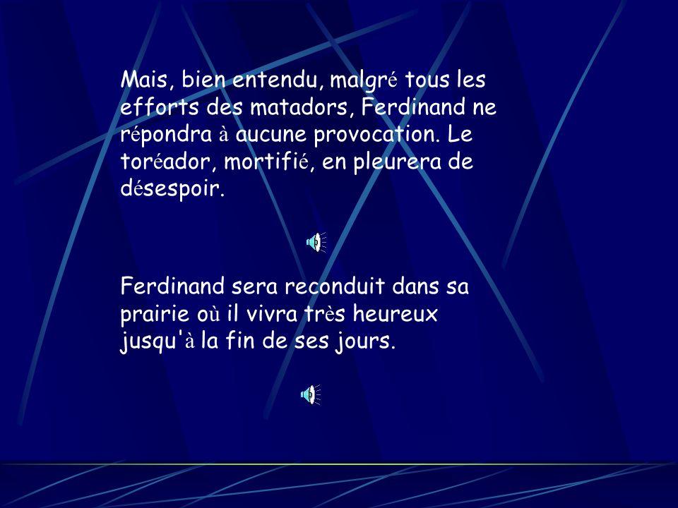 Mais, bien entendu, malgr é tous les efforts des matadors, Ferdinand ne r é pondra à aucune provocation.