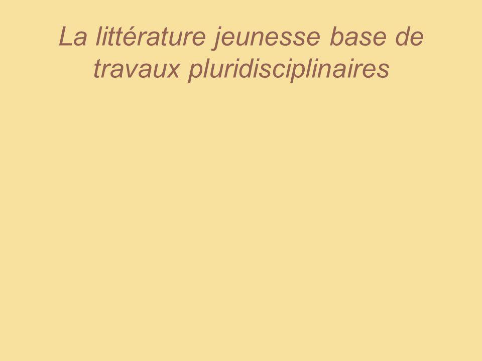 La littérature jeunesse base de travaux pluridisciplinaires