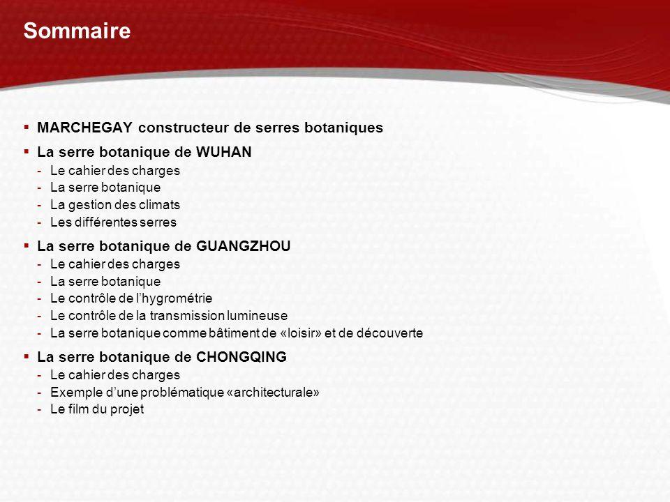 Sommaire MARCHEGAY constructeur de serres botaniques La serre botanique de WUHAN -Le cahier des charges -La serre botanique -La gestion des climats -L