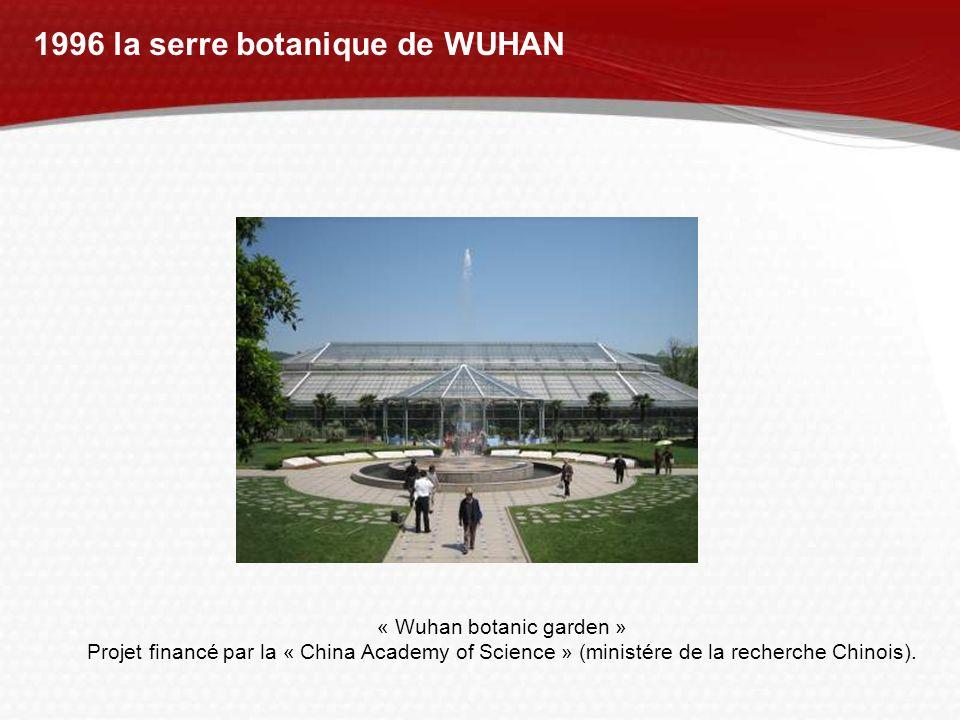 1996 la serre botanique de WUHAN « Wuhan botanic garden » Projet financé par la « China Academy of Science » (ministére de la recherche Chinois).
