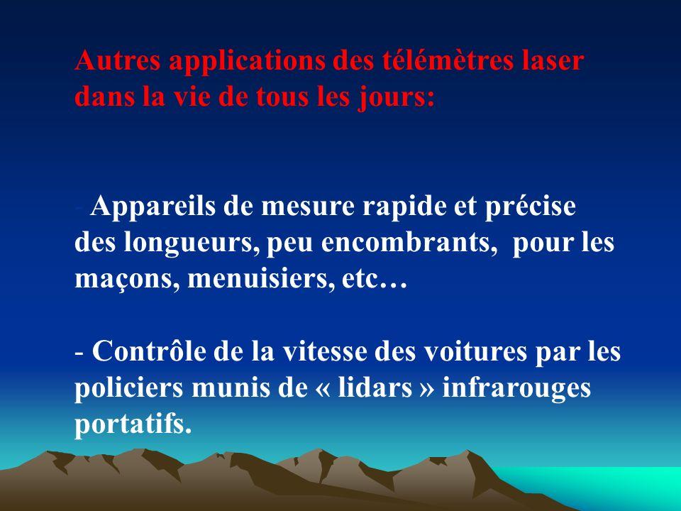 Autres applications des télémètres laser dans la vie de tous les jours: - Appareils de mesure rapide et précise des longueurs, peu encombrants, pour l