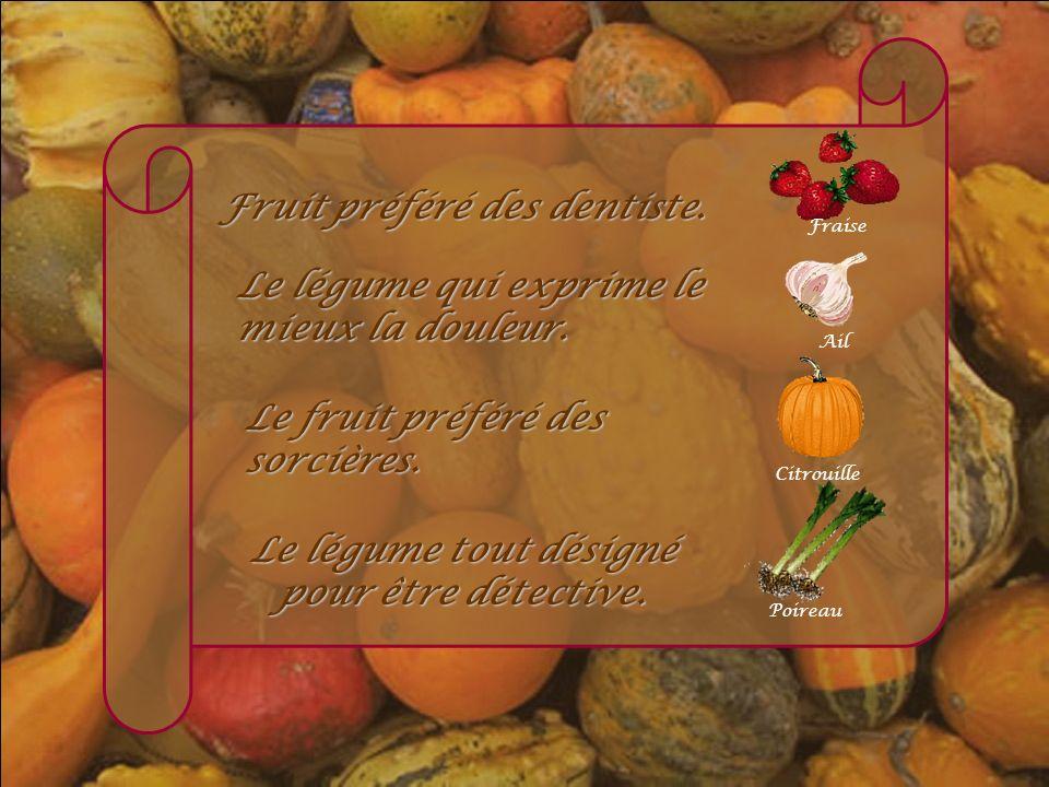 Le fruit que lon chante. Pomme Le fruit qui fait vivre les gynécologue. Champignon Légume préféré du Dr.School. Oignon Le fruit préféré des prisonnier