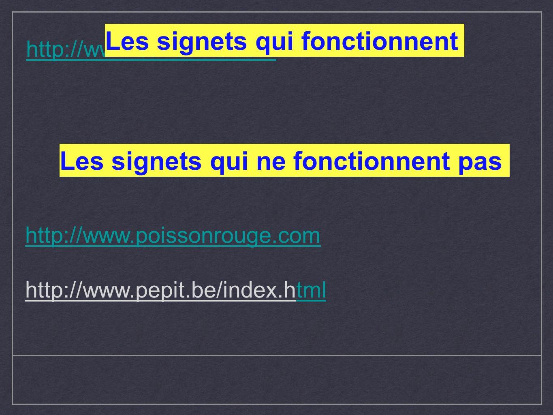 http://www.sanslivre.com Les signets qui fonctionnent Les signets qui ne fonctionnent pas http://www.poissonrouge.com http://www.pepit.be/index.htmltm