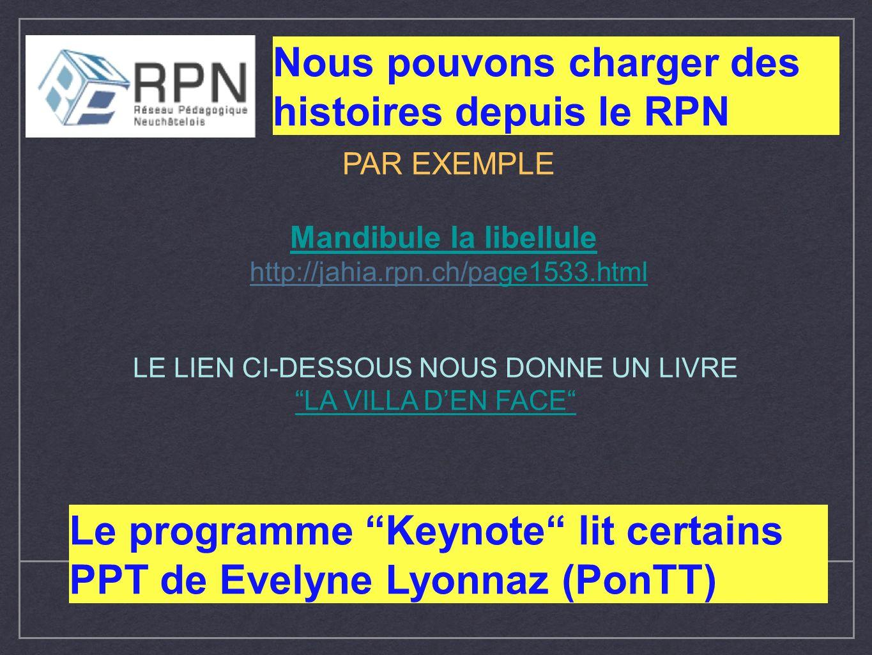 Nous pouvons charger des histoires depuis le RPN Le programme Keynote lit certains PPT de Evelyne Lyonnaz (PonTT) PAR EXEMPLE Mandibule la libellule h