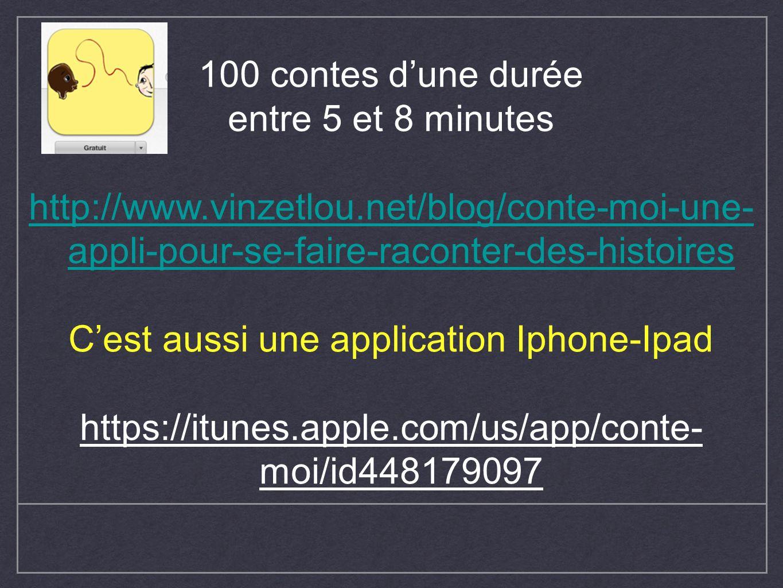 100 contes dune durée entre 5 et 8 minutes http://www.vinzetlou.net/blog/conte-moi-une- appli-pour-se-faire-raconter-des-histoires Cest aussi une appl