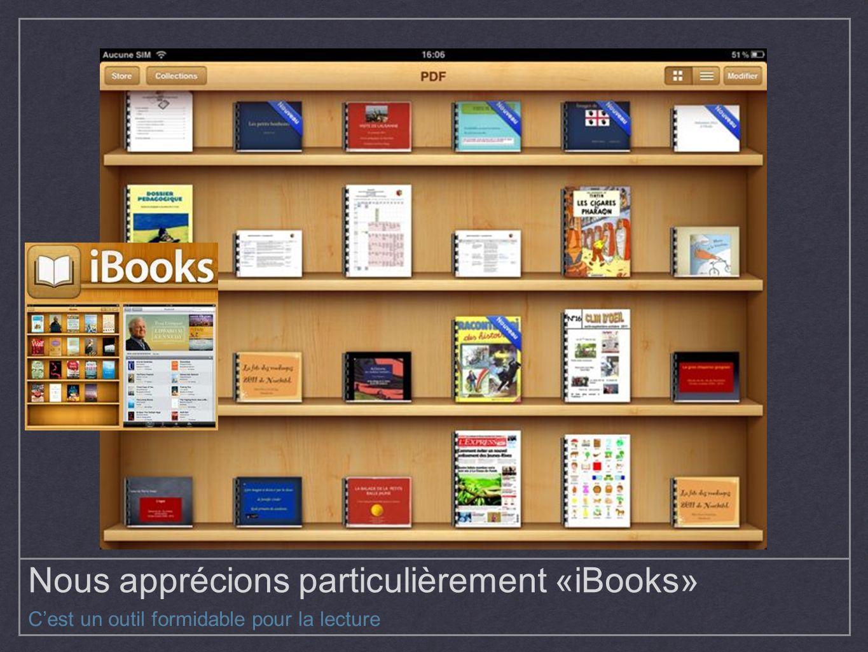 Nous apprécions particulièrement «iBooks» Cest un outil formidable pour la lecture