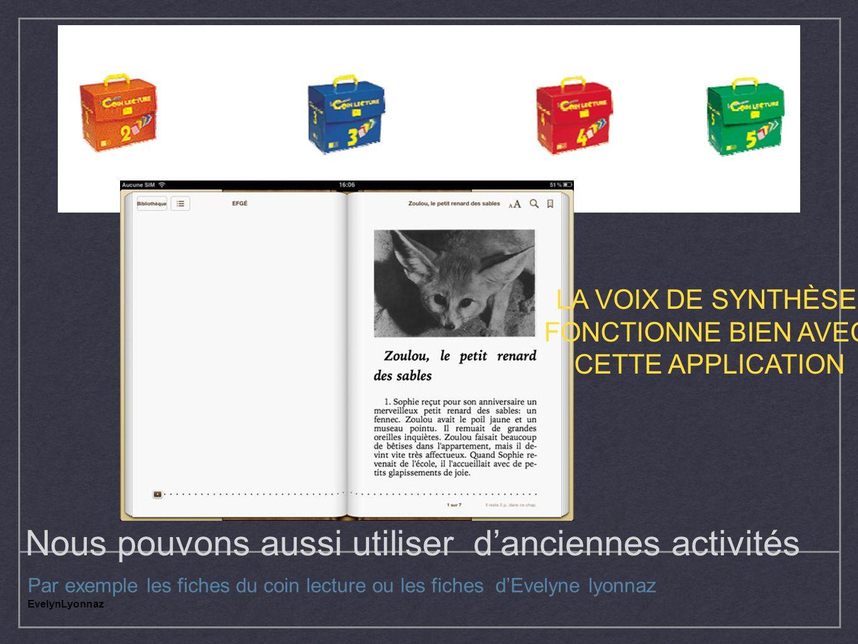 Nous pouvons aussi utiliser danciennes activités Par exemple les fiches du coin lecture ou les fiches dEvelyne lyonnaz EvelynLyonnaz LA VOIX DE SYNTHÈ