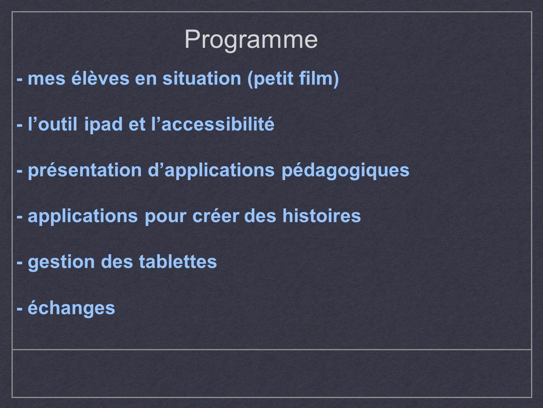 Programme - mes élèves en situation (petit film) - loutil ipad et laccessibilité - présentation dapplications pédagogiques - applications pour créer d
