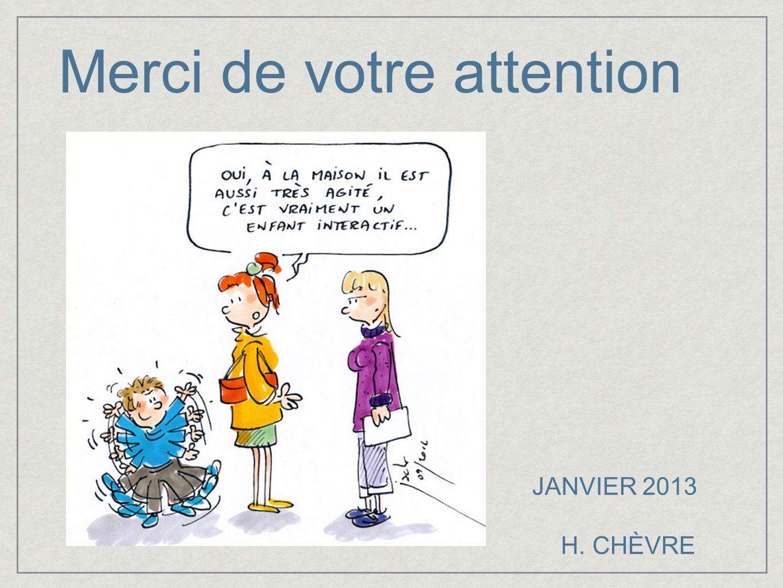 Merci de votre attention JANVIER 2013 H. CHÈVRE