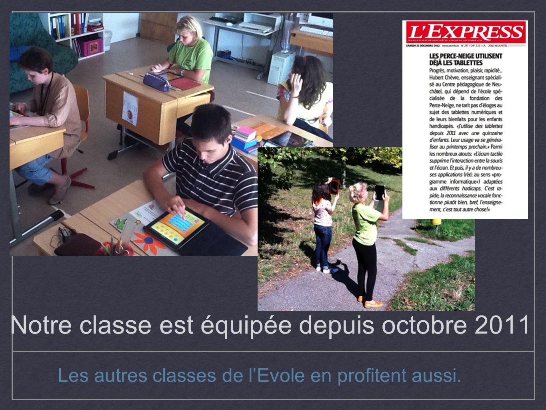 Notre classe est équipée depuis octobre 2011 Les autres classes de lEvole en profitent aussi.