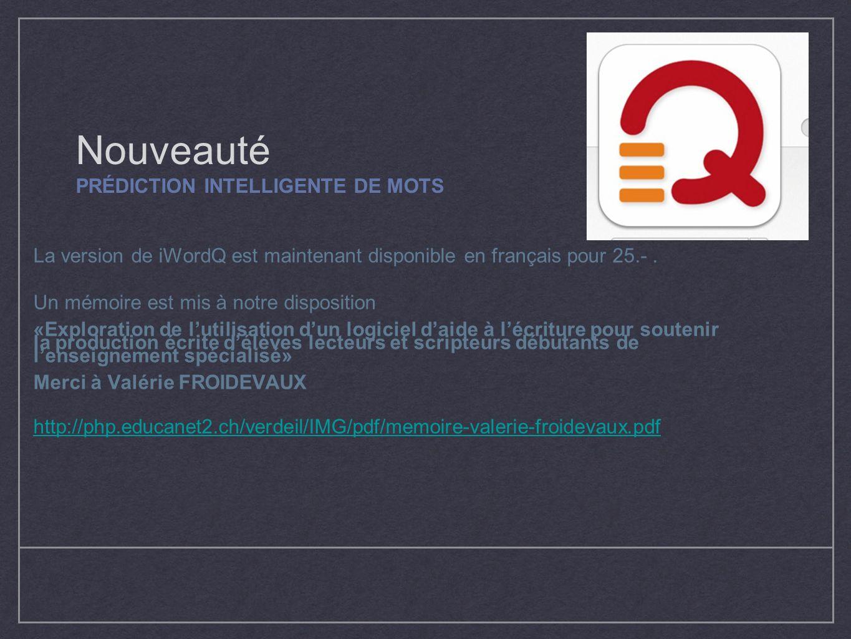 Nouveauté PRÉDICTION INTELLIGENTE DE MOTS La version de iWordQ est maintenant disponible en français pour 25.-. Un mémoire est mis à notre disposition