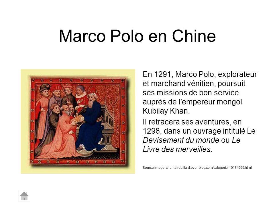 Marco Polo en Chine En 1291, Marco Polo, explorateur et marchand vénitien, poursuit ses missions de bon service auprès de l'empereur mongol Kubilay Kh