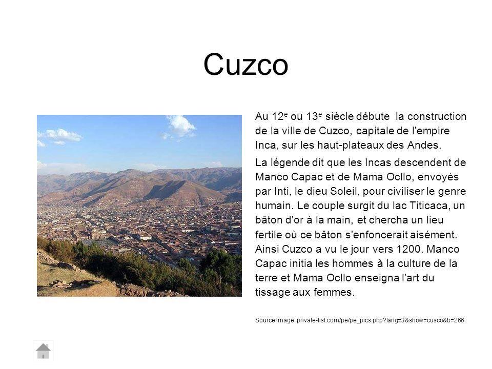 Cuzco Au 12 e ou 13 e siècle débute la construction de la ville de Cuzco, capitale de l'empire Inca, sur les haut-plateaux des Andes. La légende dit q