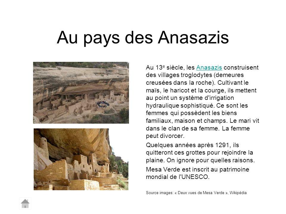 Au pays des Anasazis Au 13 e siècle, les Anasazis construisent des villages troglodytes (demeures creusées dans la roche). Cultivant le maïs, le haric