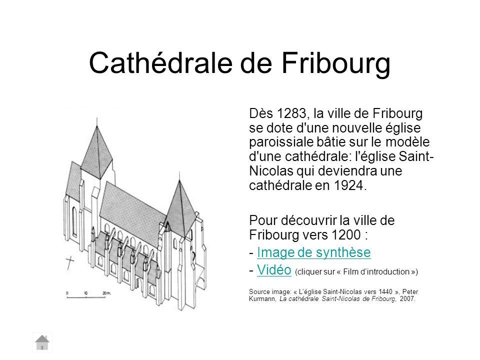 Cathédrale de Fribourg Dès 1283, la ville de Fribourg se dote d'une nouvelle église paroissiale bâtie sur le modèle d'une cathédrale: l'église Saint-