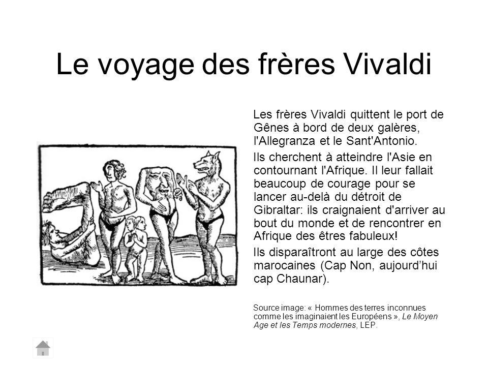 Le voyage des frères Vivaldi Les frères Vivaldi quittent le port de Gênes à bord de deux galères, l'Allegranza et le Sant'Antonio. Ils cherchent à att