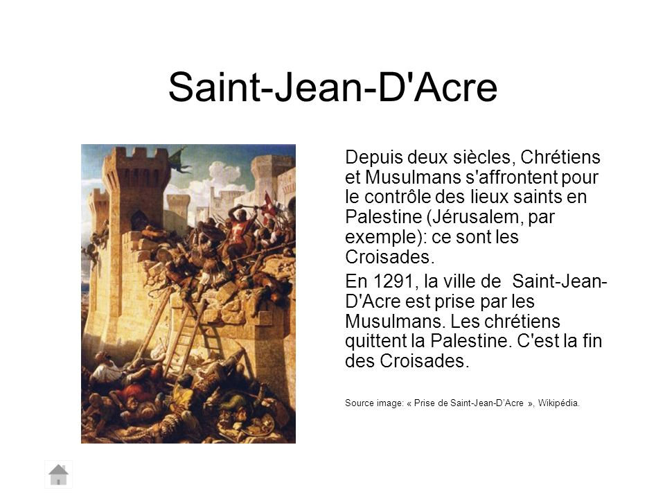 Saint-Jean-D'Acre Depuis deux siècles, Chrétiens et Musulmans s'affrontent pour le contrôle des lieux saints en Palestine (Jérusalem, par exemple): ce