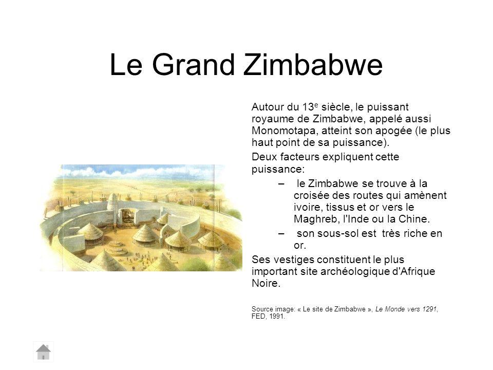 Le Grand Zimbabwe Autour du 13 e siècle, le puissant royaume de Zimbabwe, appelé aussi Monomotapa, atteint son apogée (le plus haut point de sa puissa