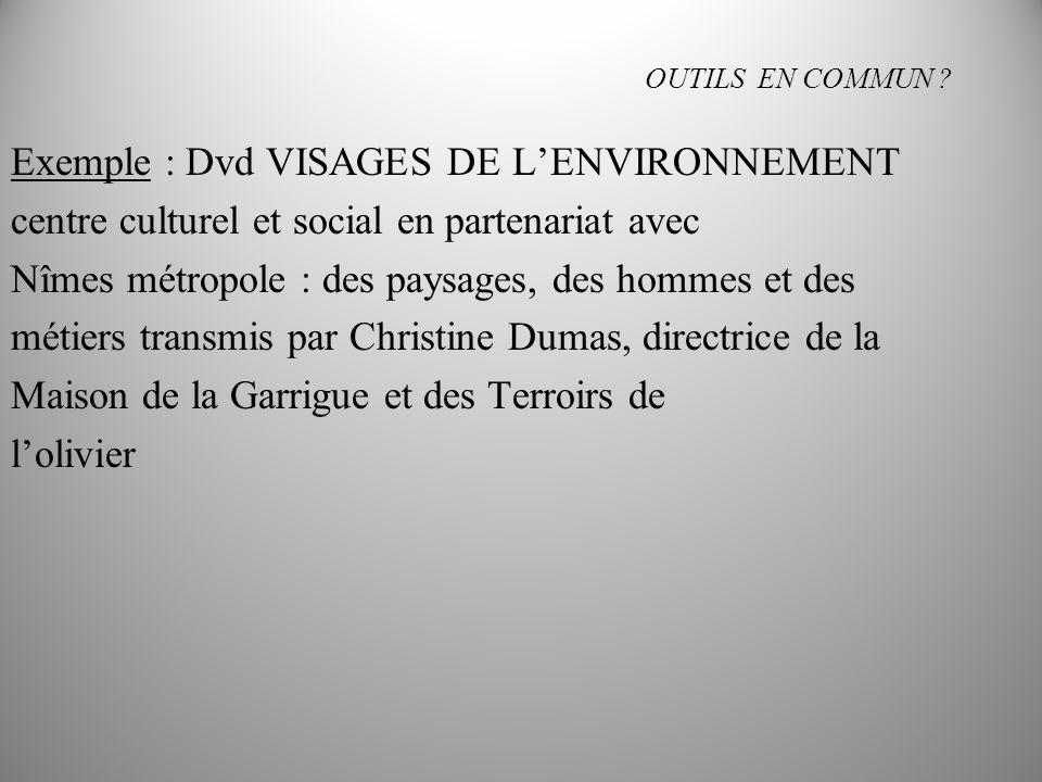 OUTILS EN COMMUN ? Exemple : Dvd VISAGES DE LENVIRONNEMENT centre culturel et social en partenariat avec Nîmes métropole : des paysages, des hommes et