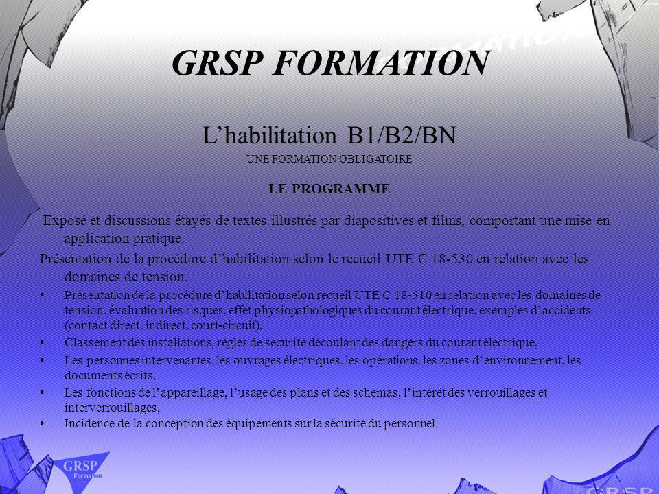 GRSP FORMATION Lhabilitation B1/B2/BN UNE FORMATION OBLIGATOIRE LE PROGRAMME Exposé et discussions étayés de textes illustrés par diapositives et film