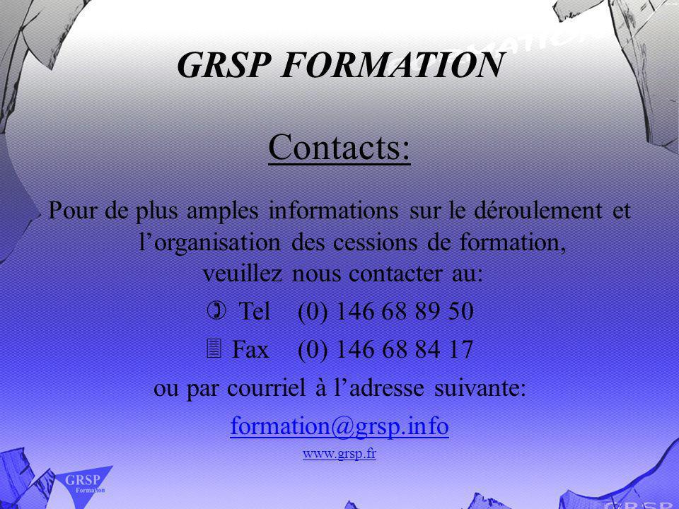 GRSP FORMATION Contacts: Pour de plus amples informations sur le déroulement et lorganisation des cessions de formation, veuillez nous contacter au: T
