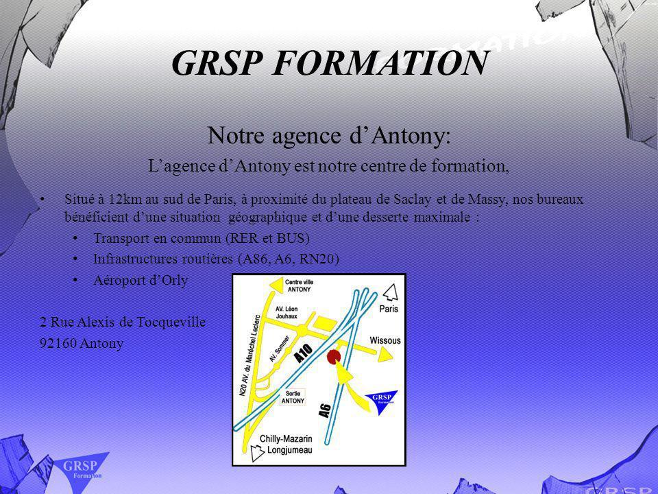 GRSP FORMATION Notre agence dAntony: Lagence dAntony est notre centre de formation, Situé à 12km au sud de Paris, à proximité du plateau de Saclay et