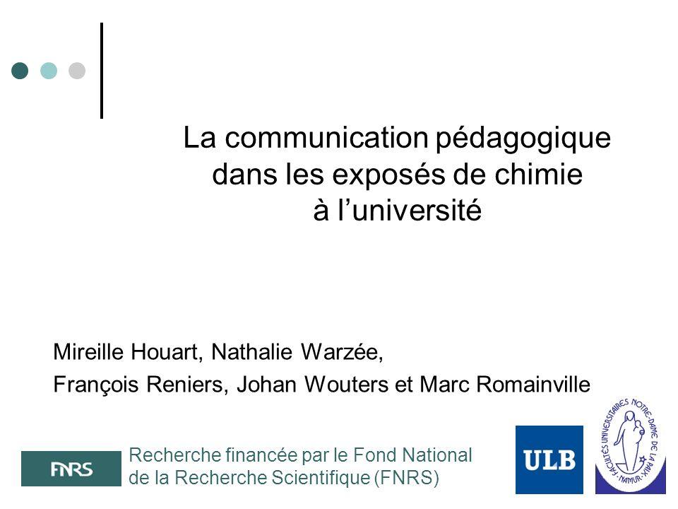 La communication pédagogique dans les exposés de chimie à luniversité Mireille Houart, Nathalie Warzée, François Reniers, Johan Wouters et Marc Romain