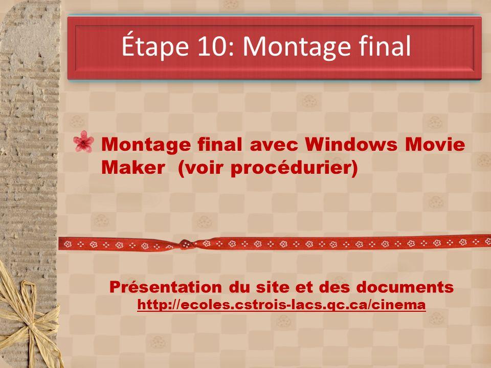 Étape 10: Montage final Montage final avec Windows Movie Maker (voir procédurier) Présentation du site et des documents http://ecoles.cstrois-lacs.qc.ca/cinema