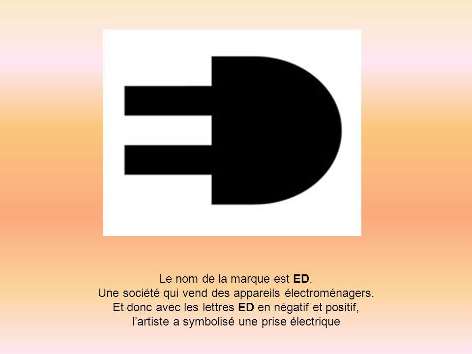 Le nom de la marque est ED. Une société qui vend des appareils électroménagers. Et donc avec les lettres ED en négatif et positif, lartiste a symbolis