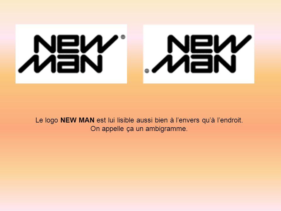 Le logo NEW MAN est lui lisible aussi bien à lenvers quà lendroit. On appelle ça un ambigramme.