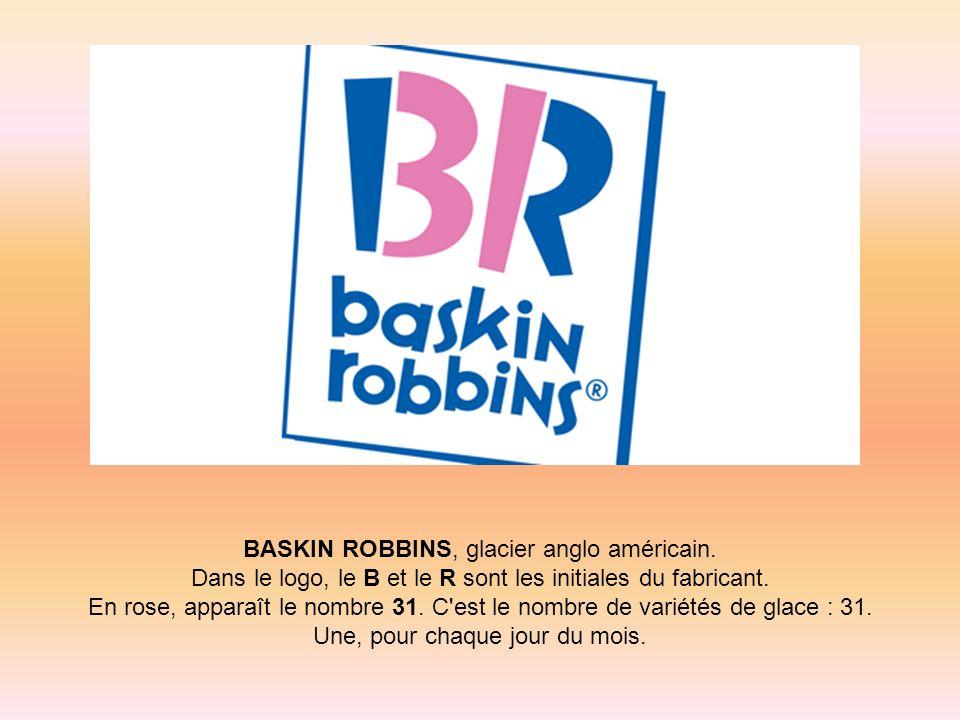 BASKIN ROBBINS, glacier anglo américain. Dans le logo, le B et le R sont les initiales du fabricant. En rose, apparaît le nombre 31. C'est le nombre d