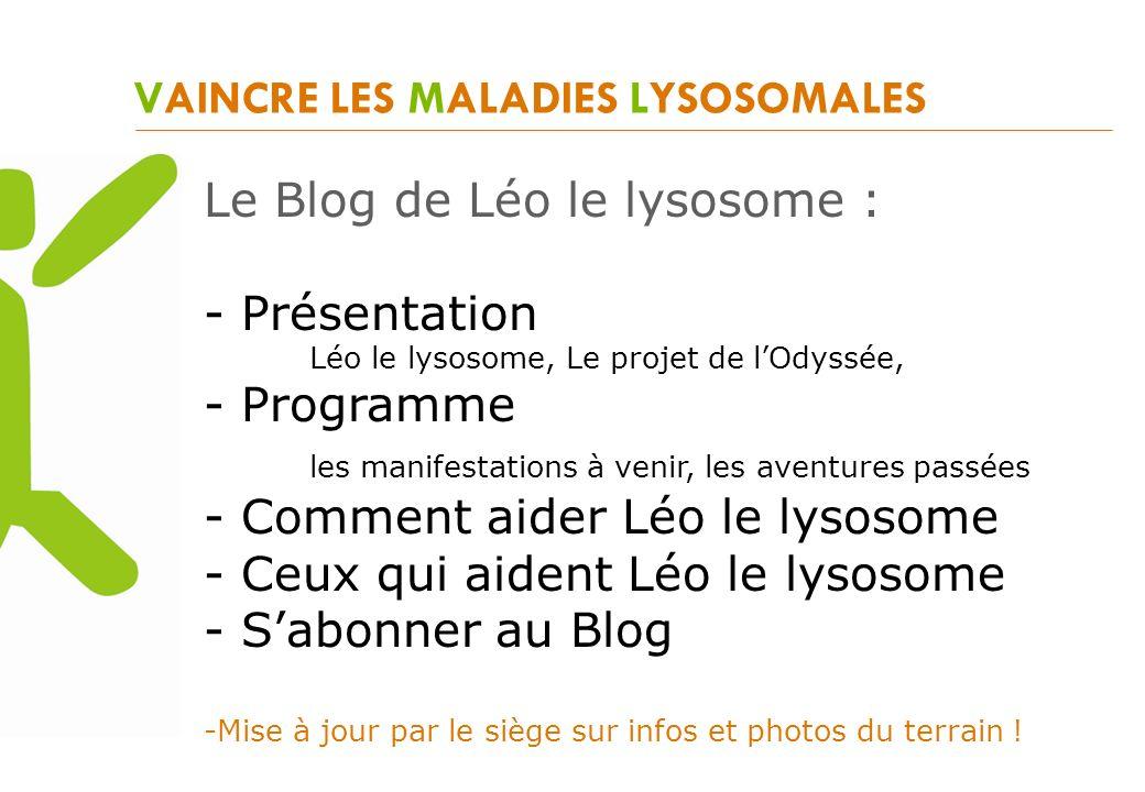 VAINCRE LES MALADIES LYSOSOMALES Le Blog de Léo le lysosome : - Présentation Léo le lysosome, Le projet de lOdyssée, - Programme les manifestations à