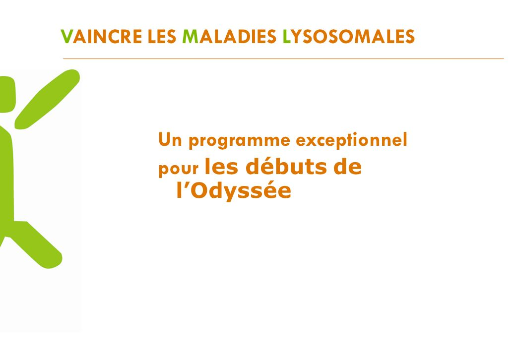 VAINCRE LES MALADIES LYSOSOMALES Un programme exceptionnel pour les débuts de lOdyssée