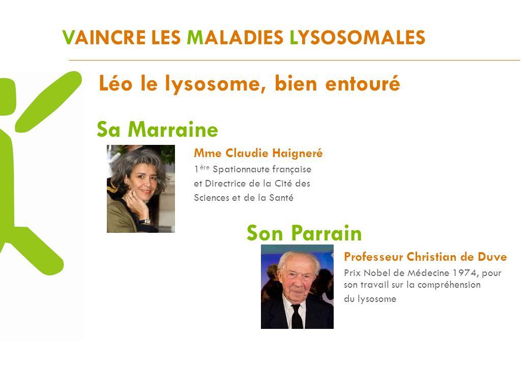 VAINCRE LES MALADIES LYSOSOMALES Sa Marraine Mme Claudie Haigneré 1 ère Spationnaute française et Directrice de la Cité des Sciences et de la Santé Lé