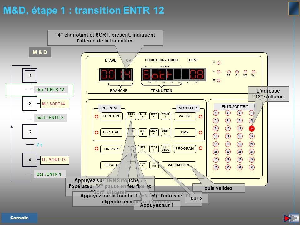 M&D, étape 1 : transition ENTR 12 Appuyez sur TRNS (touche 7) l'opérateur