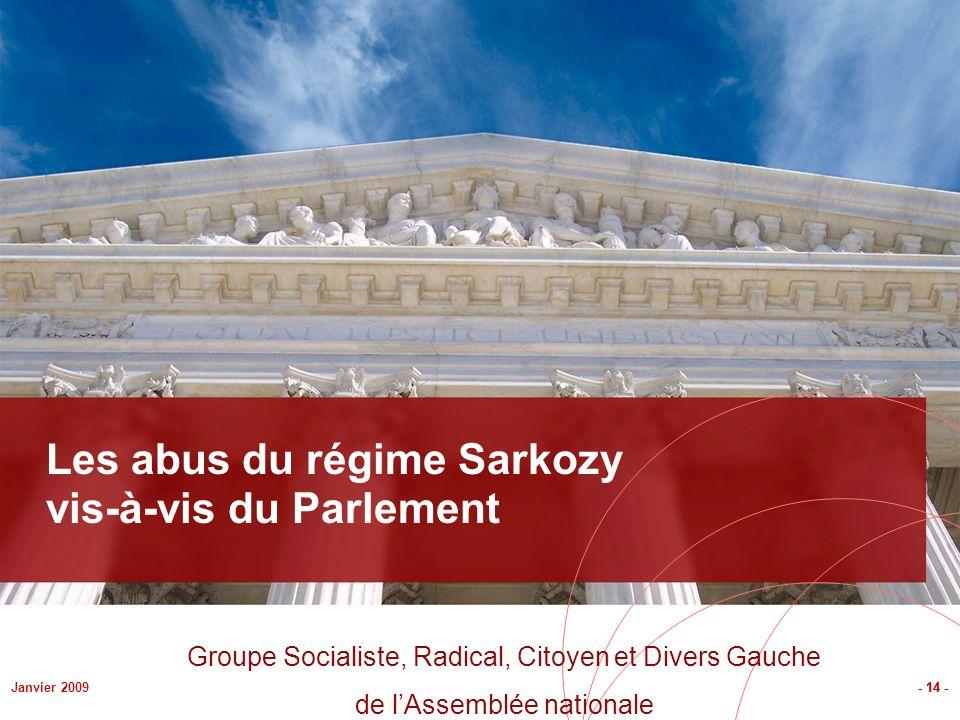- 14 -Janvier 2009 Les abus du régime Sarkozy vis-à-vis du Parlement - 14 - Groupe Socialiste, Radical, Citoyen et Divers Gauche de lAssemblée nationa