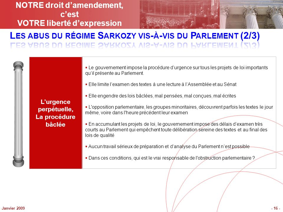 Janvier 2009- 16 - Lurgence perpétuelle, La procédure bâclée Le gouvernement impose la procédure durgence sur tous les projets de loi importants quil